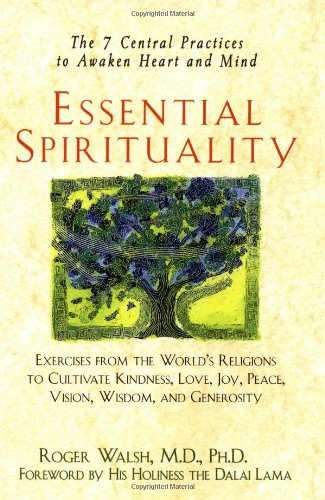 Essential Spirituality: The 7 Central Practices to Awaken Heart and Mind