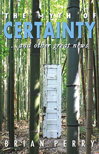 The Myth of Certainty…and Other Great News